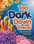 Too Dark Down There Deep Ocean Life Coloring Book