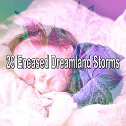 29 Encased Dreamland Storms