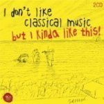 Sony I Don't Like Classical Music But I Kinda Like This - Various Artists