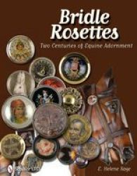 Bridle Rosettes - Two Centuries Of Equine Adornment Hardcover