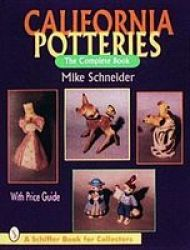 California Potteries: The Complete Book A Schiffer Book For Collectors
