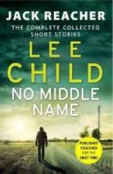 No Middle Name - The Complete Collected Jack Reacher Stories Paperback