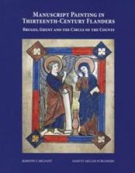Manuscript Painting In Thirteenth-century Flanders - Bruge Ghent And The Circle Of The Counts hardcover