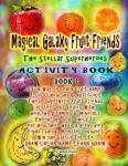 Magical Galaxy Fruit Friends The Stellar Superheroes Activity Book Book 1 A Fun Way To Learn Fruit Names Fruit Is Healthy & Nutr