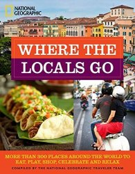 Where The Locals Go: More Than 300 Places Around The World To Eat Play Shop Celebrate And Relax