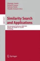 Similarity Search And Applications: 8TH International Conference Sisap 2015 Glasgow UK October 12-14 2015 Proceedings Lecture