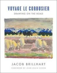 Voyage Le Corbusier - Drawing On The Road Hardcover