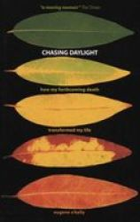 Chasing Daylight. How My Forthcoming Death Transformed My Life UK Edition Paperback UK Ed