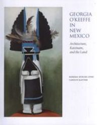 Georgia O'keeffe In New Mexico: Architecture Katsinam And The Land