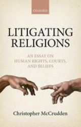 Litigating Religions - An Essay On Human Rights Courts And Beliefs Hardcover