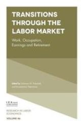 Transitions Through The Labor Market - Work Occupation Earnings And Retirement Hardcover