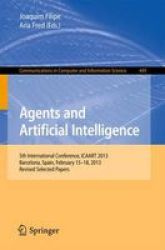 Agents And Artificial Intelligence - 5TH International Conference Icaart 2013 Barcelona Spain February 15-18 2013. Revised Selec