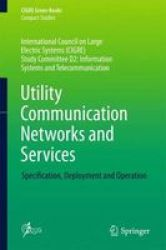 Utility Communication Networks And Services - Specification Deployment And Operation Hardcover 1ST Ed. 2017
