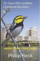 To Save The Golden-cheeked Warbler - Austin Texas Crime Thriller Paperback