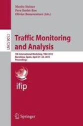 Traffic Monitoring And Analysis - 7TH International Workshop Tma 2015 Barcelona Spain April 21-24 2015. Proceedings Paperback 20