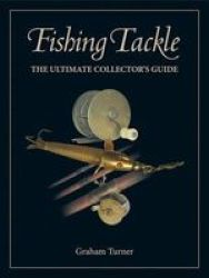 Fishing Tackle - The Ultimate Collector& 39 S Guide Hardcover