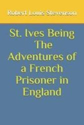 St. Ives Being The Adventures Of A French Prisoner In England Paperback