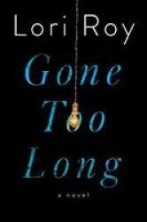 Gone Too Long - A Novel Hardcover