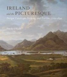 Ireland And The Picturesque - Design Landscape Painting And Tourism 1700-1840 hardcover
