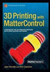3D Printing With Mattercontrol Paperback 1ST Ed.