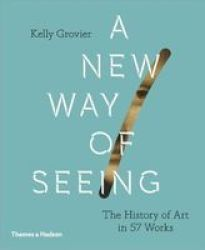 A New Way Of Seeing - The History Of Art In 57 Works Hardcover