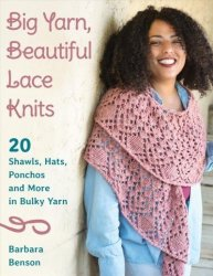 Big Yarn Beautiful Lace Knits - 20 Shawls Hats Ponchos And More In Bulky Yarn Paperback