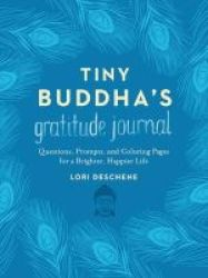 Tiny Buddha& 39 S Gratitude Journal - Questions Prompts And Coloring Pages For A Brighter Happier Life Hardcover