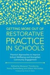 Getting More Out Of Restorative Practice In Schools - Practical Approaches To Improve School Wellbeing And Strengthen Community