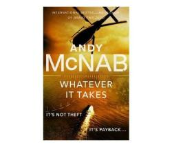 Whatever It Takes - The Thrilling New Novel From Bestseller Andy Mcnab Paperback