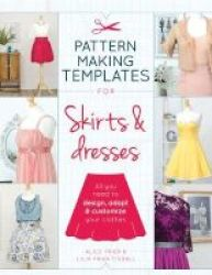 Pattern Making Templates For Skirts & Dresses - All You Need To Design Adapt And Customize Your Clothes Paperback