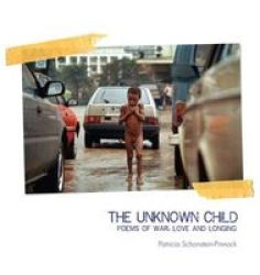 The Unknown Child - Poems Of War Love And Longing Paperback