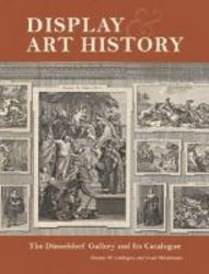 Display And Art History - The Dusseldorf Gallery And Its Catalogue paperback