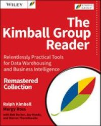 The Kimball Group Reader - Relentlessly Practical Tools For Data Warehousing And Business Intelligence Paperback 2nd Revised Edi
