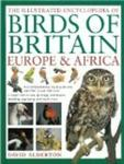 The Illustrated Encyclopedia of Birds of Britain, Europe & Africa: A fine visual guide to over 400 birds inhabiting these contin