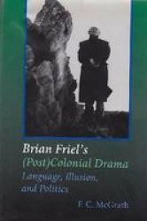 Language, Illusion and Politics - The Post Colonial Drama of Brian Friel