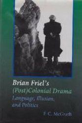 Language, Illusion and Politics - The Post Colonial Drama of Brian Friel