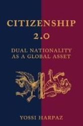 Citizenship 2.0 - Dual Nationality As A Global Asset Paperback