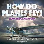 How Do Planes Fly? How Airplanes Work - Children's Aviation Books