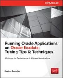 Running Applications On Oracle Exadata - Tuning Tips & Techniques Paperback
