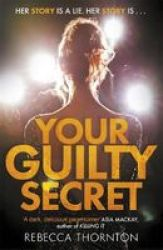 Your Guilty Secret - There& 39 S A Dark Side Of Fame They Don& 39 T Want You To See . . . Paperback