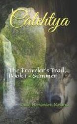 Calehtya - The Traveler& 39 S Trail Book 1 - Summer Paperback