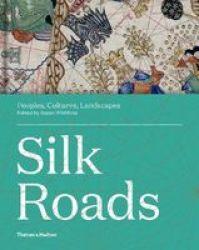 Silk Roads - Peoples Cultures Landscapes Hardcover