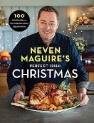 Neven Maguire& 39 S Perfect Irish Christmas - 100 Recipes For All Of Your Christmas Celebrations Hardcover