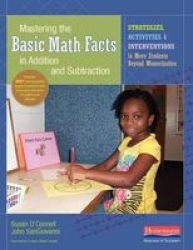 Mastering The Basic Math Facts In Addition And Subtraction: Strategies Activities And Interventions To Move Students Beyond Memo