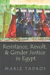 Resistance Revolt And Gender Justice In Egypt Gender Culture And Politics In The Middle East