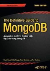 The Definitive Guide To Mongodb - A Complete Guide To Dealing With Big Data Using Mongodb Paperback 3RD Ed.