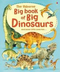 The Usborne Big Book Of Big Dinosaurs And Some Little Ones Too