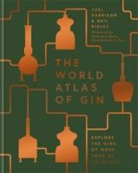 World Atlas Of Gin - The Gins Of More Than 50 Countries Explored Explained And Enjoyed Hardcover