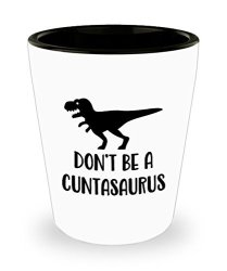 Don't Be A Cuntasaurus Shot Glass - Funny Sarcastic Rex Dinosaur Gifts