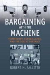 Bargaining With The Machine - Technology Surveillence And The Social Contract Paperback
